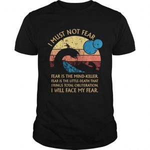 Nessie I must not fear fear is the mind-killer fear is the little-death that brings total obliteration I will face my fear Unisex shirt