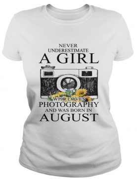 Never underestimate a girl who loves photography and was born in August t-shirt