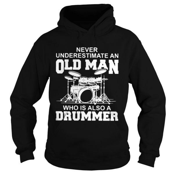 Never underestimate an old man who is also a drummer Hoodie shirt