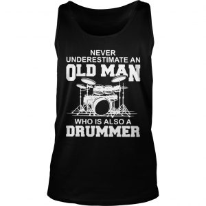 Never underestimate an old man who is also a drummer Tank Top shirt
