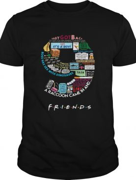 Nine Friends baby got back a raccoon came in and t-shirt