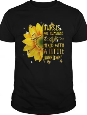 Nurses are sunshine mixed with a little hurricane sunflower shirt