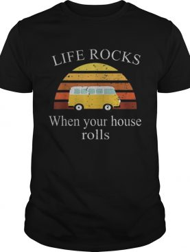 Official Life Rock When Your House Rolls Vintage shirt