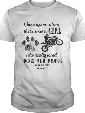 Once upon a time there was a girl who really loved dogs and riding t-shirt