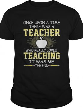Once upon a time there was a teacher t-shirt