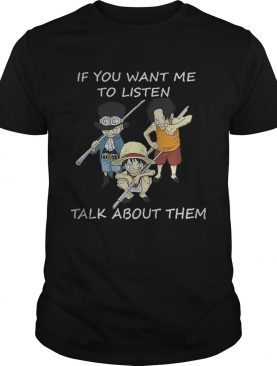 One Piece Sabo Luffy and Ace if you want me to listen talk about them shirt