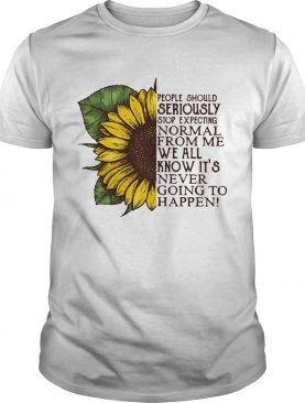 People should seriously shop expecting normal from me sunflower shirt