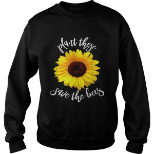 Plant These Save The Bees Sunflower Flowers Sweat shirt