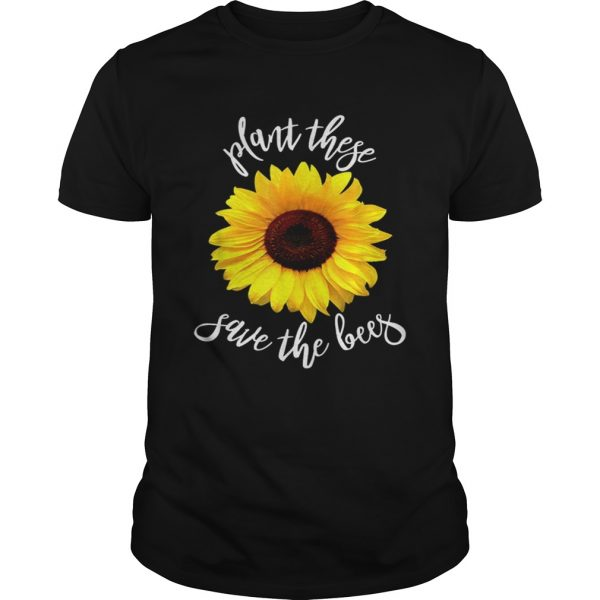 Plant These Save The Bees Sunflower Flowers Unisex shirt