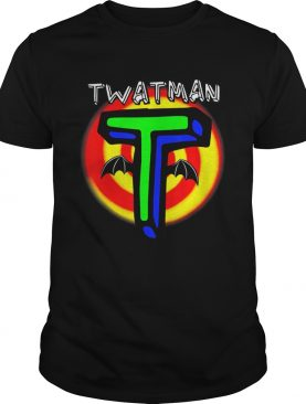 Pretty Twatman For The Super Twat In Your Life t-shirt