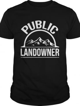 Public Land Owner Shirt