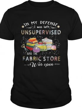 Quilting in my defense I was left unsupervised and the fabric store was open t-shirt
