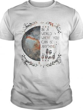 Rainbow Light in a world where you can be anything shirt