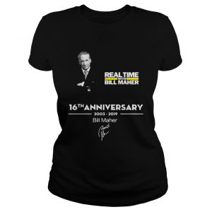 Real time with Bill Maher 16th anniversary 2003 2019 signature Ladies shirt