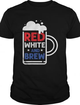 Red White And Brew American Pride 4th Of July Independence Cheer t-shirt