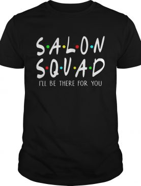 Salon Squad Ill Be There For YouTshirt