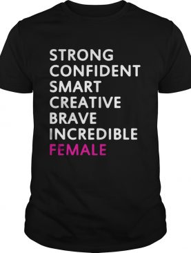 Strong confident smart creative brave incredible female t-shirts