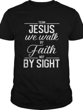 Team Jesus We Walk By Faith Not By Sight Bible Verse Christian t-shirt