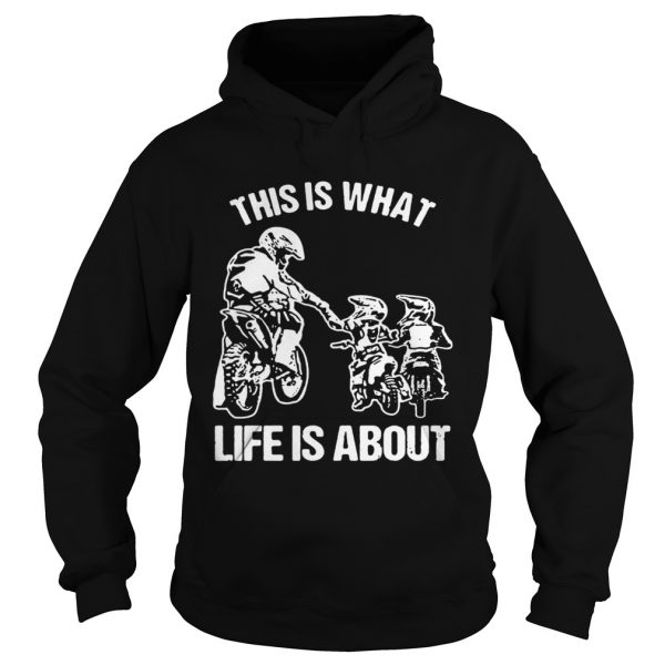 This is what life is a about Hoodie shirt