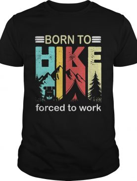 Top Camping Born to hike forced to work vintage t-shirt