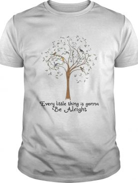 Tree every little thing gonna be alright t-shirt