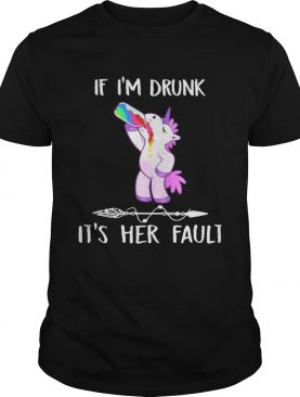 Unicorn If I'm drunk it's her fault t-shirt
