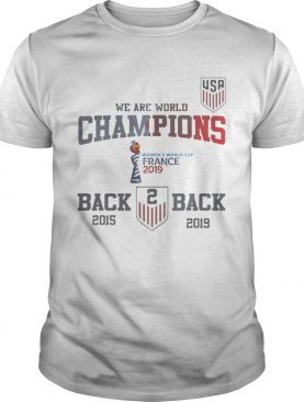 Usa Soccer We Are World Champions Back To Back 2015 2019 T-Shirt