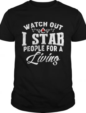Watch out I stab people for a living t-shirt