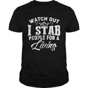 Watch out I stab people for a living Unisex shirt