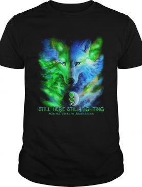 Wolf colorful still here still fighting Mental Health Awareness t-shirt