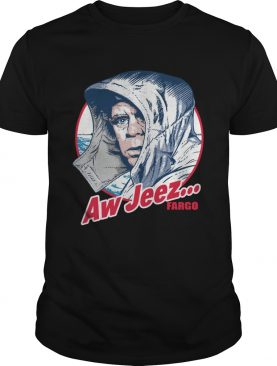 Aw Jeez Fargo Jerry Lundegaard Comedy Thriller Film Funny Quote Shirts