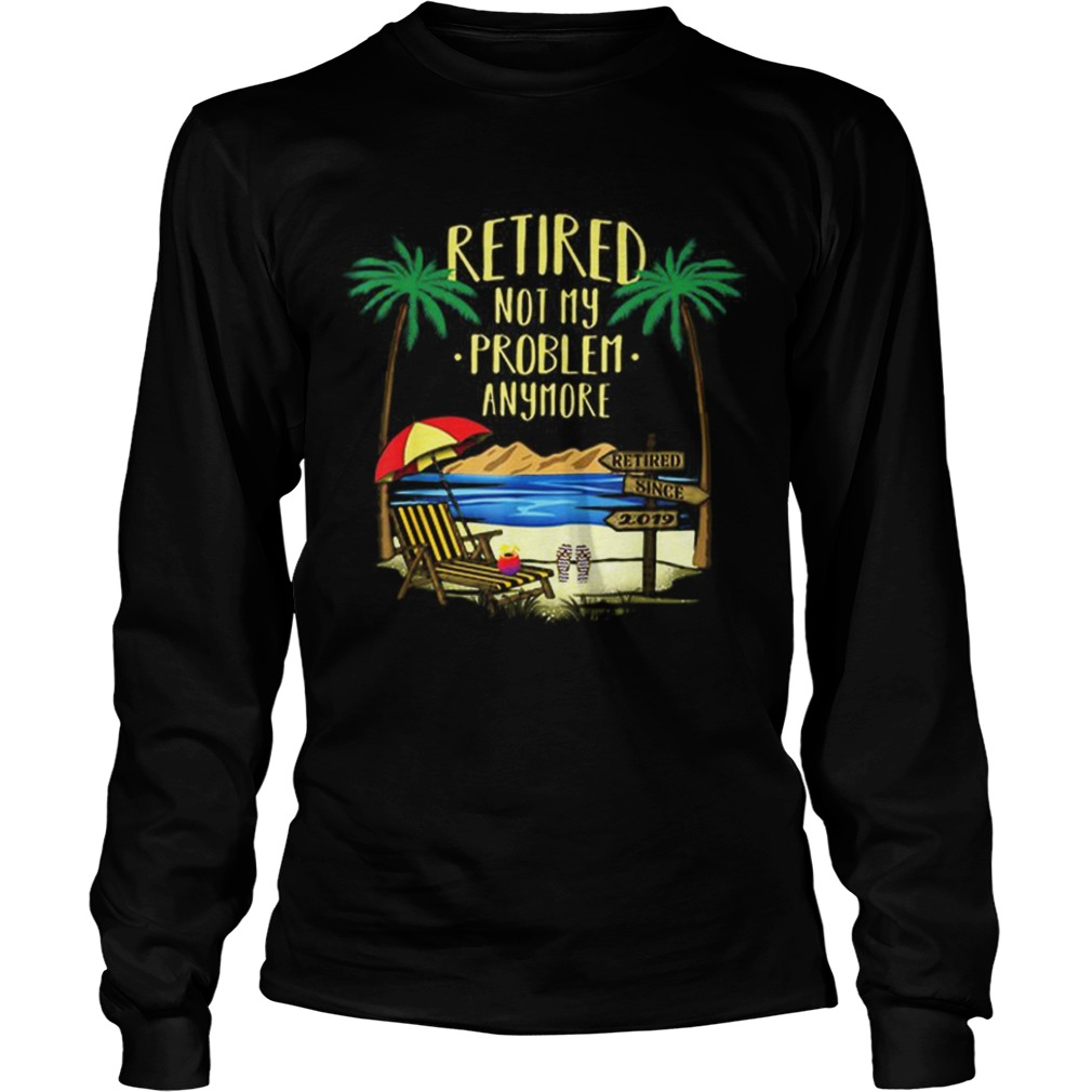 Awesome Retire Not My Problem Anymore Beach LongSleeve