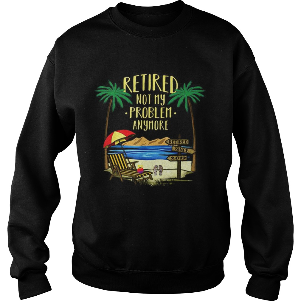 Awesome Retire Not My Problem Anymore Beach Sweatshirt