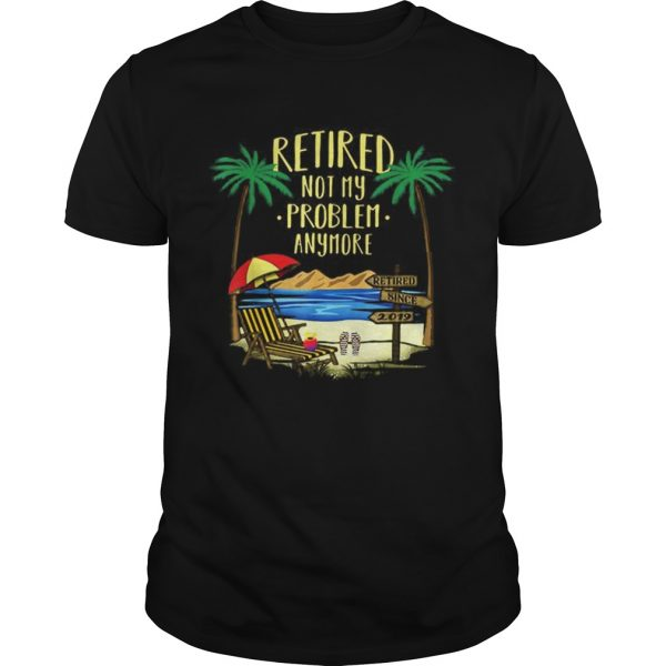 Awesome Retire Not My Problem Anymore Beach  Unisex