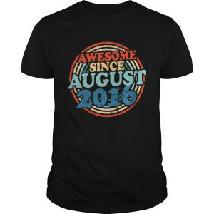 Awesome Since August 2016 T Unisex