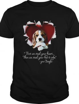 Beagle First We Steal Your Heart Then We Steal Your Bed And Sofa Shirt
