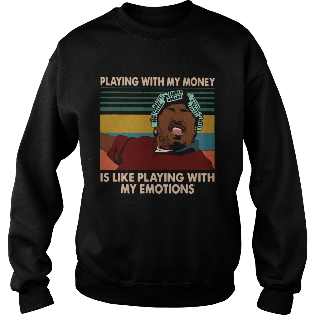 Big Worm playing with my money like playing with my emotions Sweatshirt