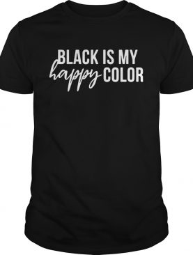 Black is my happy color shirt