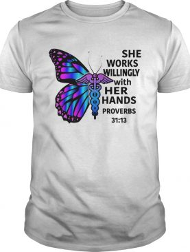 Butterfly nurse She works willingly with her hands proverbs 3113 shirt