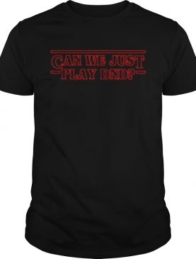 Can we just play dnd shirt