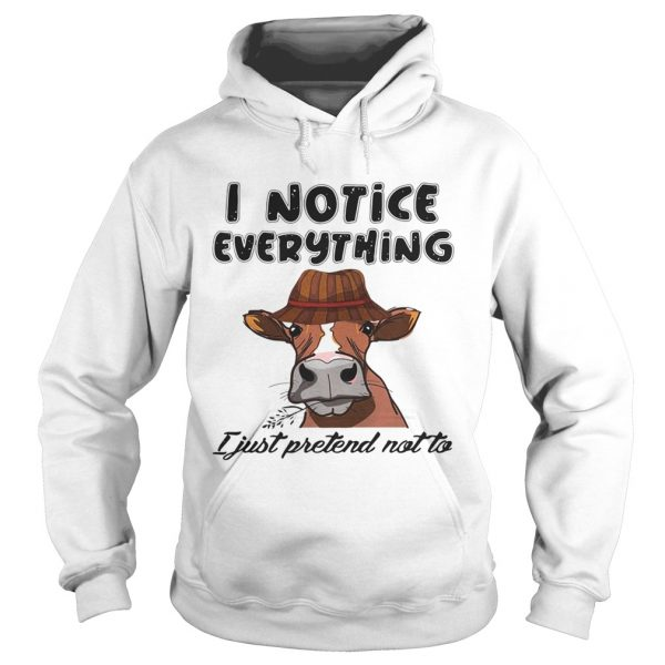 Cow I notice everything I just pretend not to  Hoodie