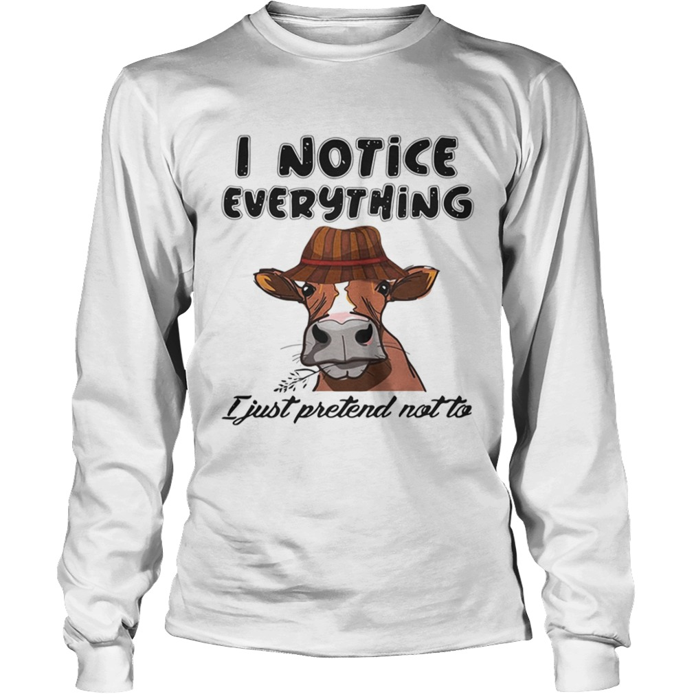 Cow I notice everything I just pretend not to LongSleeve
