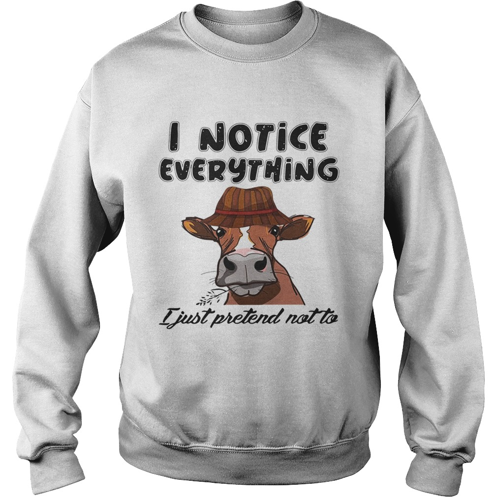 Cow I notice everything I just pretend not to Sweatshirt