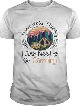 Dont need therapy I just need to go camping sunset shirt