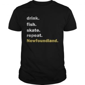 Drink fish skate repeat Newfoundland  L Unisex