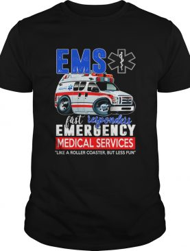 Ems First Responders Emergency Medical Services Like A Roller coaster But Less Fun T-Shirt