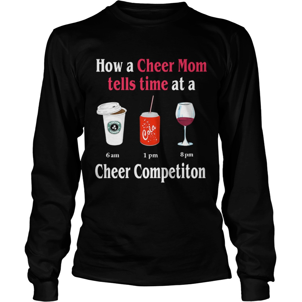 How a Cheer Mom tells time at a Coffee Coca Wine Cheer competition LongSleeve