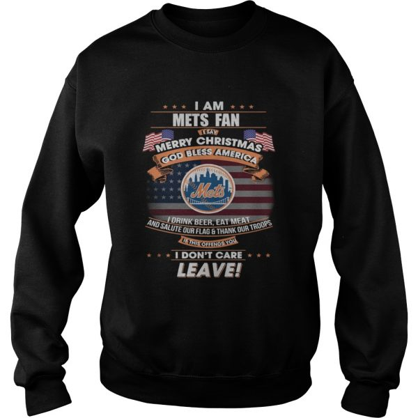 I am Mets fan I say Merry Christmas god bless America  Sweatshirt