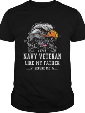 I am Navy Veteran like my father before me shirt