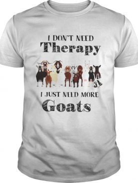 I dont need therapy I just need more goats shirt